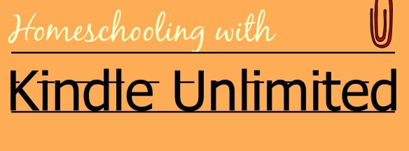 Homeschooling with Kindle Unlimited